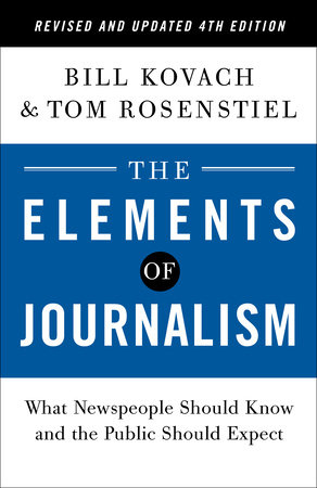 The Elements of Journalism, Revised and Updated 4th Edition by Bill Kovach and Tom Rosenstiel