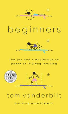 Beginners by Tom Vanderbilt: 9781524732165 | PenguinRandomHouse.com: Books
