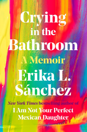 Crying in the Bathroom by Erika Sánchez
