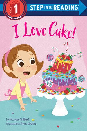 I Love Cake! by Frances Gilbert