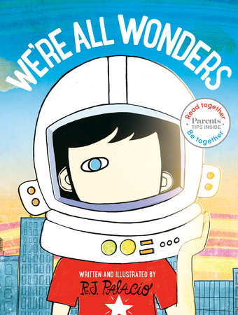 We're All Wonders: Read Together Edition by R. J. Palacio