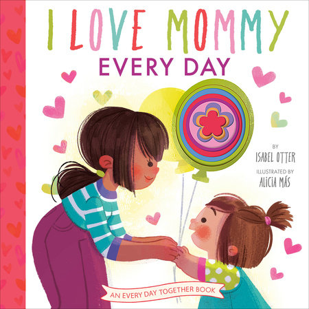 I Love Mommy Every Day by Isabel Otter