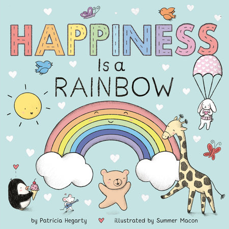 Happiness Is a Rainbow by Patricia Hegarty and Summer Macon