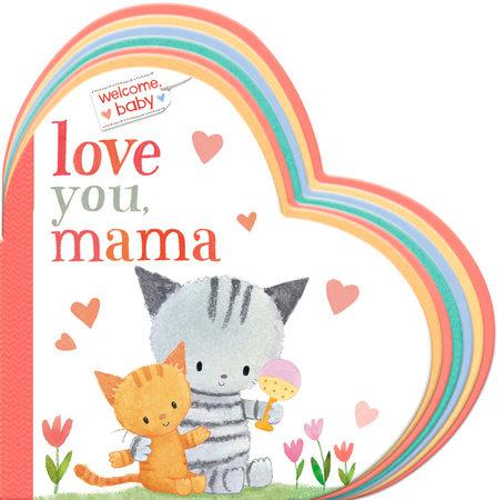 Welcome, Baby: Love You, Mama by Dubravka Kolanovic
