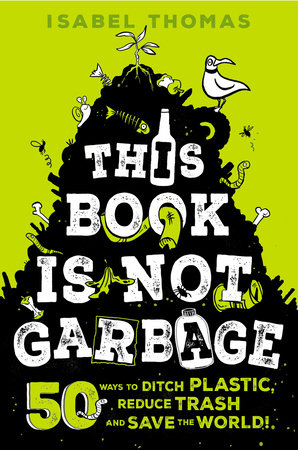 This Book Is Not Garbage by Isabel Thomas