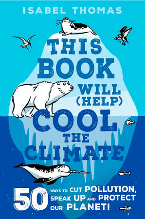 This Book Will (Help) Cool the Climate by Isabel Thomas