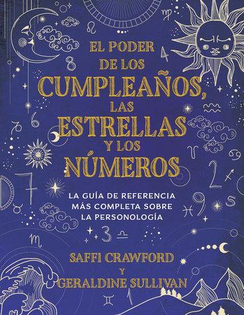El poder de los cumpleaños, las estrellas y los números: La guía de referencia c ompleta de la personología / The Power of Birthdays, Stars & Numbers by Saffi Crawford and Geraldine Sullivan