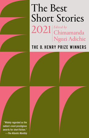 The Best Short Stories 2021 by Edited by Chimamanda Ngozi Adichie; Jennifer Minton Quigley, Series Editor