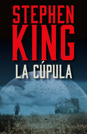 La Cúpula / Under the Dome by Stephen King