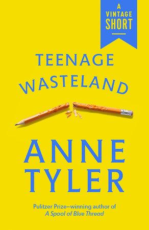 Teenage Wasteland by Anne Tyler