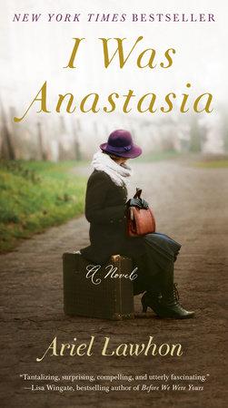I Was Anastasia by Ariel Lawhon