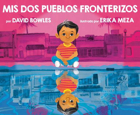 Mis dos pueblos fronterizos by David Bowles