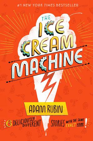 The Ice Cream Machine by Adam Rubin