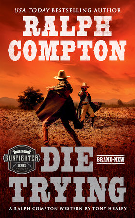Ralph Compton Die Trying by Tony Healey and Ralph Compton