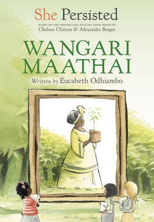 She Persisted: Wangari Maathai by Eucabeth Odhiambo and Chelsea Clinton