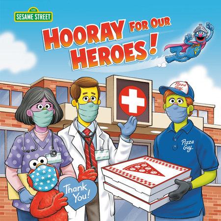 Hooray for Our Heroes! (Sesame Street) by Sarah Albee