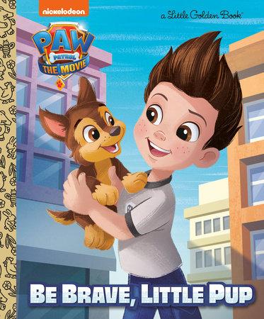 PAW Patrol: The Movie: Be Brave, Little Pup (PAW Patrol) by Elle Stephens