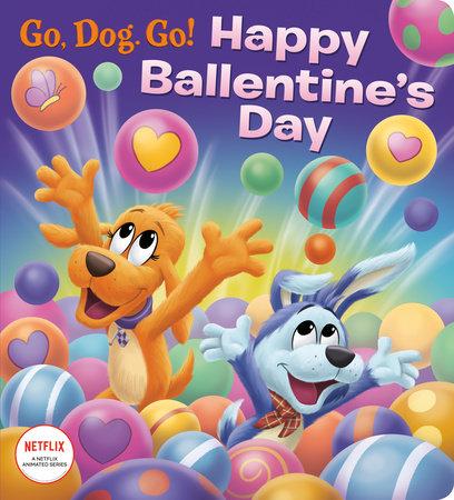 Happy Ballentine's Day! (Netflix: Go, Dog. Go!) by Golden Books