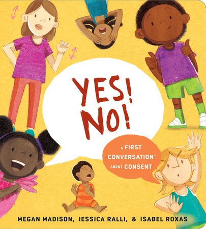 Yes! No!: A First Conversation About Consent by Megan Madison and Jessica Ralli