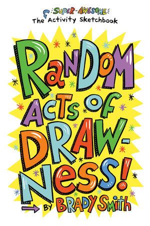 Random Acts of Drawness! by Brady Smith
