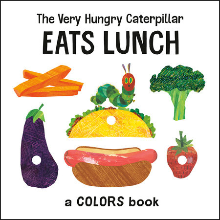 The Very Hungry Caterpillar Eats Lunch by Eric Carle