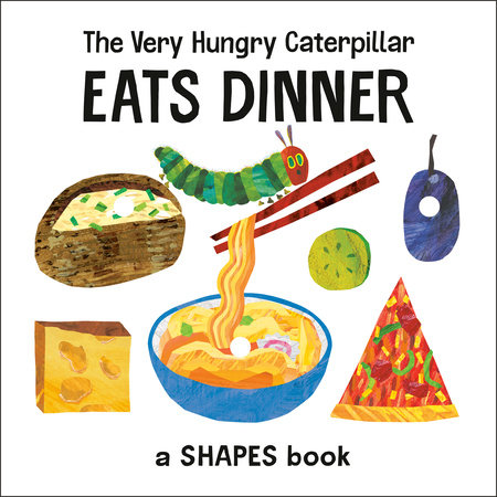 The Very Hungry Caterpillar Eats Dinner by Eric Carle