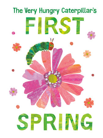 The Very Hungry Caterpillar's First Spring by Eric Carle