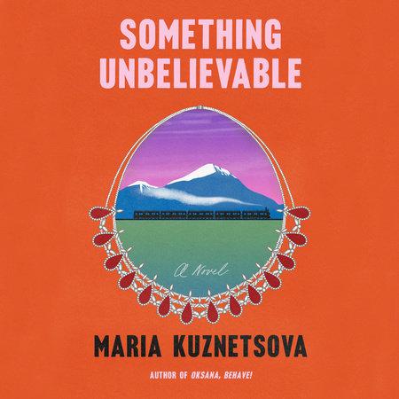 Something Unbelievable by Maria Kuznetsova