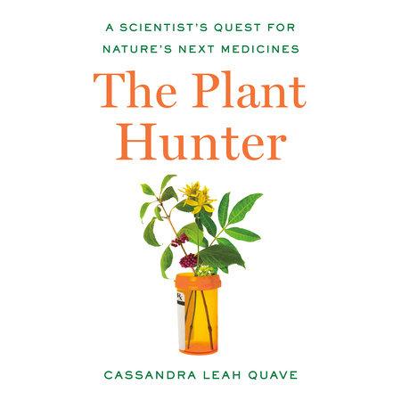 The Plant Hunter by Cassandra Leah Quave