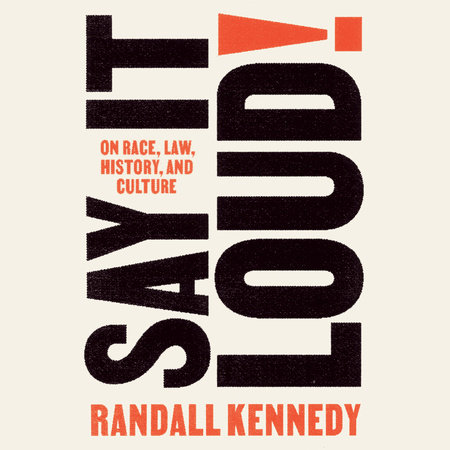 Say It Loud! by Randall Kennedy