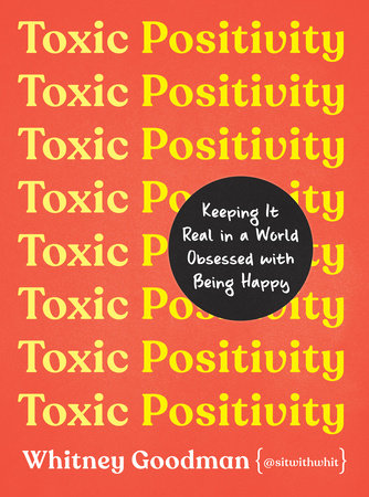 Toxic Positivity by Whitney Goodman