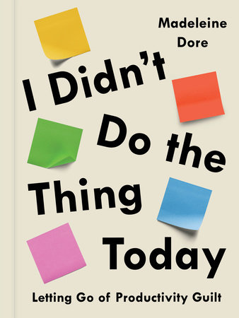 I Didn't Do the Thing Today by Madeleine Dore