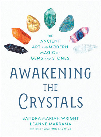 Awakening the Crystals by Sandra Mariah Wright and Leanne Marrama