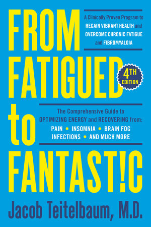 From Fatigued to Fantastic! Fourth Edition by Jacob Teitelbaum M.D.