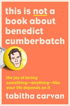This Is Not a Book About Benedict Cumberbatch by Tabitha Carvan