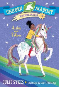 Unicorn Academy Nature Magic #4: Aisha and Silver