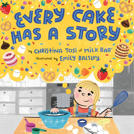 Every Cake Has a Story by Christina Tosi