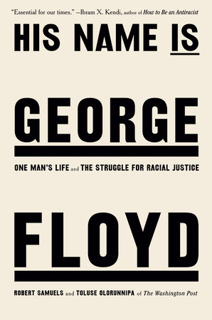 His Name Is George Floyd by Robert Samuels and Toluse Olorunnipa