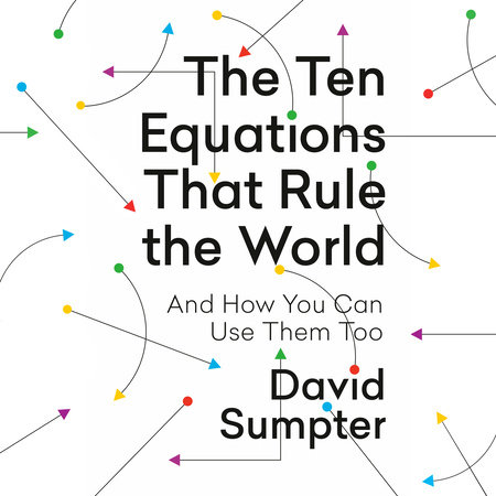 The Ten Equations That Rule the World by David Sumpter