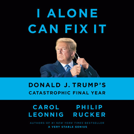 I Alone Can Fix It by Carol Leonnig and Philip Rucker