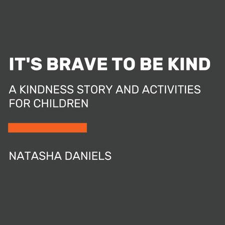 It's Brave to Be Kind by Natasha Daniels