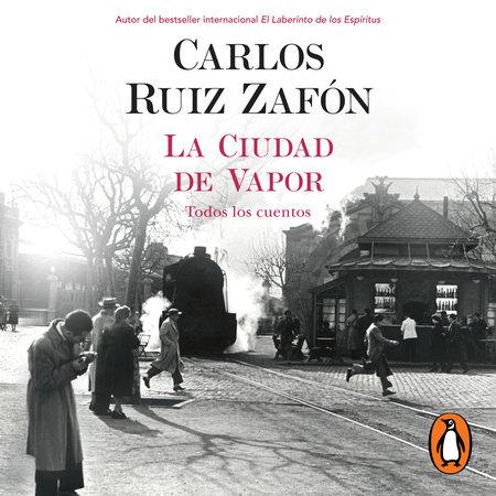 La ciudad de vapor by Carlos Ruiz Zafon