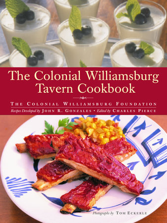 The Colonial Williamsburg Tavern Cookbook by Colonial Williamsburg Foundation and John Gonzales