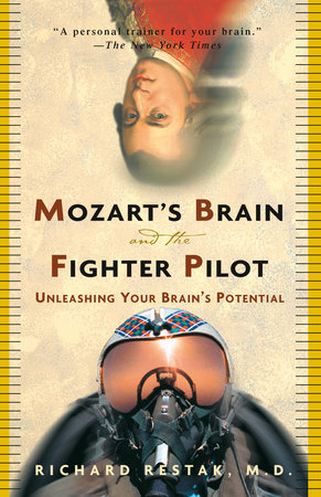 Mozart's Brain and the Fighter Pilot by Richard Restak, M.D.