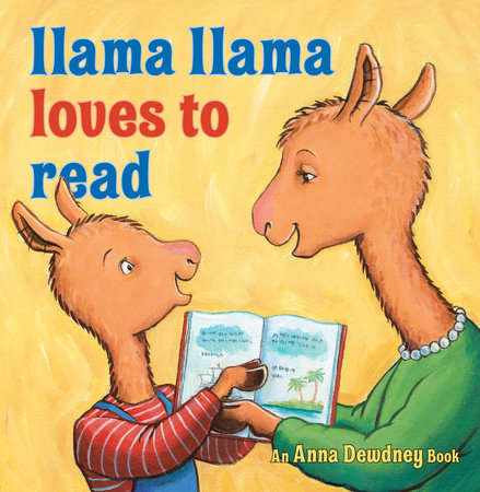 Llama Llama Loves to Read by Anna Dewdney and Reed Duncan