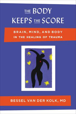 The Body Keeps the Score by Bessel van der Kolk, M.D.