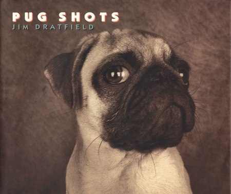 Pug Shots by Jim Dratfield