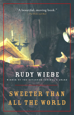 Sweeter Than All The World by Rudy Wiebe