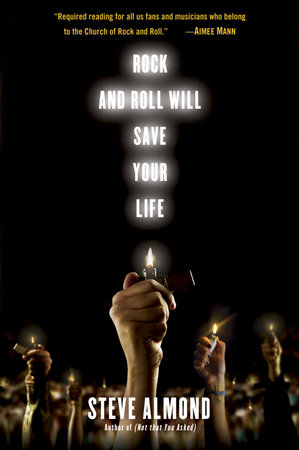 Rock and Roll Will Save Your Life by Steve Almond