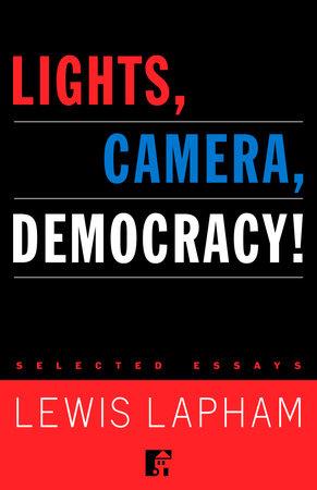 Lights, Camera, Democracy! by Lewis Lapham